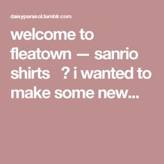 welcome to fleatown — sanrio shirts   👕 i wanted to make some new...