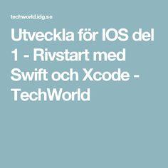 Utveckla för IOS del 1 - Rivstart med Swift och Xcode - TechWorld