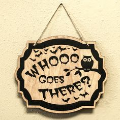 Whooo Goes There Owl - Black Halloween Door Sign Features Laser Cut and Laser Engraved 1/4in Maple Painted Packaged with a length of twine for hanging Recommended for Indoor use If used outdoors we recommend that you put a protective coating all the way around it. Halloween Theme Preschool, Halloween Owl, Halloween Signs, Outdoor Halloween, Diy Halloween Decorations, Halloween Themes, Halloween Crafts, Engraving Ideas, Laser Engraving