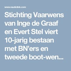 Stichting Vaarwens van Inge de Graaf en Evert Stel viert 10-jarig bestaan met BN'ers en tweede boot-wens – Nauticlink