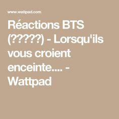 Réactions BTS (방탄소년단) - Lorsqu'ils vous croient enceinte.... - Wattpad