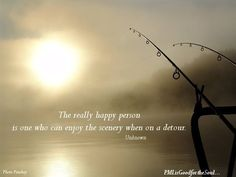 The Really Happy Person Is One Who Can Enjoy The Scenery When On A Detour.