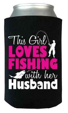 This Girl Loves Fishing with Her Husband Can Cooler