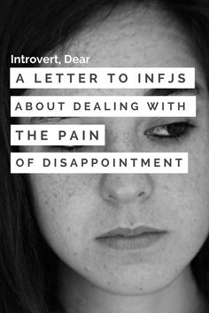 The truth is INFJs unconsciously set high expectations for almost everything. So it's only natural that something will fall short of them at some point.