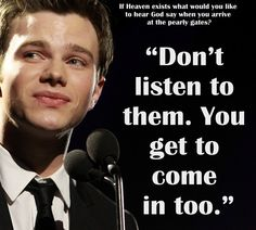 Chris Colfer love; In fact, homophobes have to repent before they can come in.