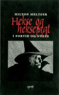 Hekse og heksejagt · Milton Meltzer · Illustrationer Tea Bendix