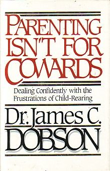 Parenting Isn't For Cowards, Dr. James Dobson. I love this man.