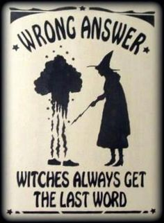 """Magick Wicca Witch Witchcraft:  """"Wrong Answer.  #Witches Always Get the Last Word."""""""