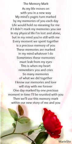 Each sweet memory mark I have of you I rerun daily all the way through over & over until one day we are reunited and mark the day with a new memory & new beginning... me & you...