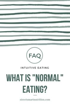 What is Normal Eating? And Should It Be My Goal? | Read more from the Street Smart Nutrition Blog with #IntuitiveEating FAQs