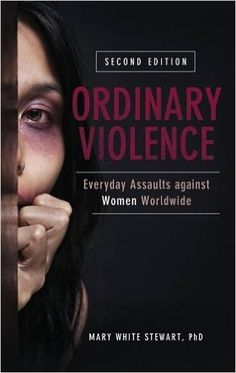 Ordinary Violence: Everyday Assaults against Women Worldwide: Mary White Stewart: 9781440829376: Amazon.com: Books