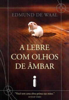 Lebre com olhos de âmbar - Edmund de Waal - Bons Livros para Ler