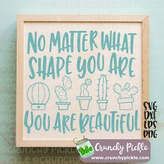 No matter what shape you are - you are beautiful - cactus svg cutting file. Used with your Cricut or Silhouette Cameo for any vinyl or htv project Cactus Craft, Brick Ranch, Inspirational Phrases, Positive Messages, You Are Beautiful, Cricut Ideas, Boho Style, Silhouette Cameo, Vinyl Decals