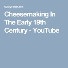 Cheesemaking In The Early 19th Century - YouTube