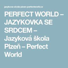 PERFECT WORLD – JAZYKOVKA SE SRDCEM – Jazyková škola Plzeň – Perfect World