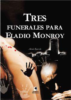 Tres funerales para Eladio Monroy de Alexis Ravelo. Sobre el libro: http://leersinprisa.blogspot.com.es/2013/04/tres-funerales-para-eladio-monroy-de.html En nuestro catálogo: http://absysnet.bbtk.ull.es/cgi-bin/abnetopac?TITN=338619 #librodeverano