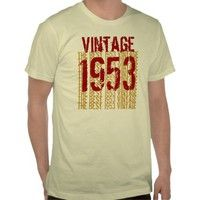 1953 Birthday Year  The Best 1953 Vintage shirts ADD Year and Sentiment. #tees #tshirt #sweatshirt #hoodie #longsleeve #shortsleeve #60th #1953 #customize #birthday