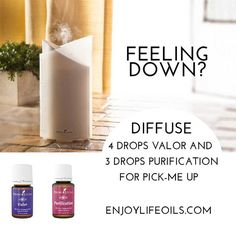 Feeling Down? Diffuse 4 valor & 3 purification for a pick-me up — ENJOY LIFE OILS