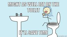Might as well eat on the toilet. It'll save time Ulcerative colitis humor