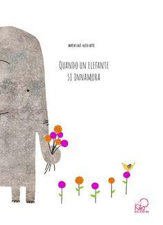 Quando un elefante si innamora, Davide Calì, Alice Lotti, Kite, 2014. - Libri per bambini sull'amore