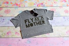 Fly As A Mother Tee ; Cute Mom Shirts; Mother's Day Gifts; Perfect Mothers Day Gift; Mom's Shirts; Boy Mom; Shirts for mom; Mother's day; Buy It For mom