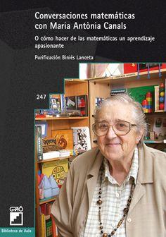 Conversaciones matemáticas con María Antònia Canals O cómo hacer de las matemáticas un aprendizaje apasionante por Purificación Biniés Lanceta. L/Bc 51:37 BIN con