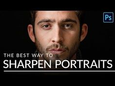 The BEST Way to Sharpen Portraits in Photoshop - YouTube