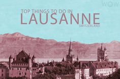 Top 9 Things To Do In Lausanne #Switzerland  Smaller but livelier than its better-known neighbor Geneva, the French-Swiss town of Lausanne is definitely a pleasant surprise. Check out our list of the Top 9 Things To Do In Lausanne.