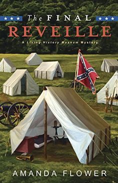The Final Reveille (The first book in the Living History Museum Mystery series) A novel by Amanda Flower Cozy Mysteries, Best Mysteries, Mystery Novels, Mystery Series, I Love Books, Good Books, Cozy Cover, Book Review Blogs, History Museum