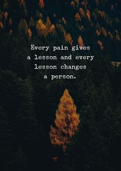 Every pain gives a lesson and every lesson changes a person. Positive Outlook, Strong Women, Grief, Helping People, Positive Quotes, Meant To Be, Positivity, Change, Thoughts