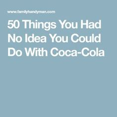 50 Things You Had No Idea You Could Do With Coca-Cola