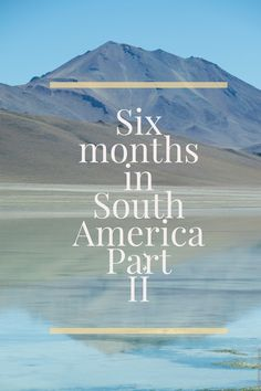 Six amazing months in South America. Read the full story on the blog!