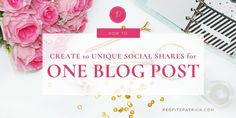 How to Create 10 Unique Social Shares for One Blog Post