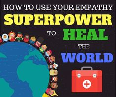 Learn how to use your empathy superpower to heal the world.