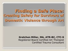 finding-a-safe-place-creating-safety-for-survivors-of-domestic-violence-through-art by gretchen miller via Slideshare