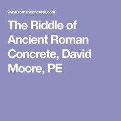 The Riddle of Ancient Roman Concrete, David Moore, PE Roman Concrete, Ancient Romans, Riddles, David, Random, Puzzle, Casual