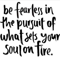 You have got only one life,do whatever u want to do,be fearless and achieve it! <3