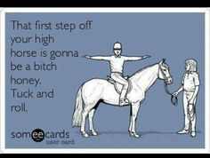 Humor - Bitch It Out - High Horse - ECard - Funny - Got To Love It The most funny caps. Our sense of High Horse, My Horse, Horse Riding, Lol, Haha Funny, Funny Stuff, Funny Things, That's Hilarious, Frases