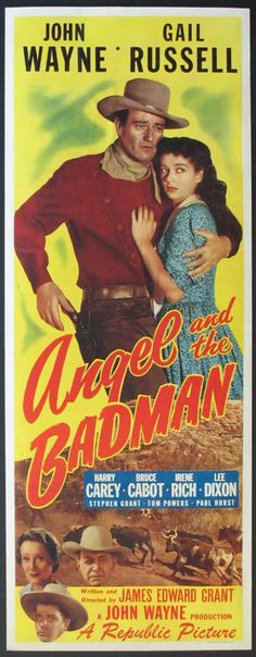 Angel and the Badman is a 1947 American Western film written and directed by James Edward Grant and starring John Wayne, Gail Russell, Harry Carey and Bruce Cabot.[2] The film is about an injured gunfighter who is nursed back to health by a Quaker girl and her family whose way of life influences him and his violent ways.