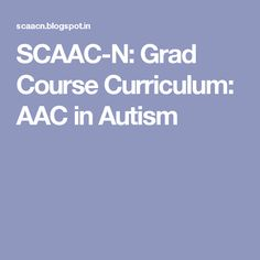 SCAAC-N: Grad Course Curriculum: AAC in Autism
