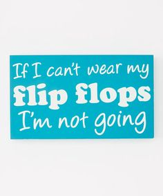 Look at this Blue 'Flip Flops' Box Sign by Dennis East International Ocean Quotes, Beach Quotes, Sign Quotes, Funny Quotes, Sign Sayings, Flip Flop Quotes, I Love The Beach, My Love, Blue Flip Flops