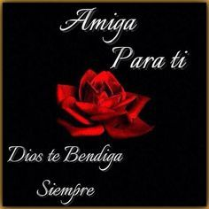 Amiga para tí, Dios te Bendiga Siempre #amistad  #amigos  #amigas