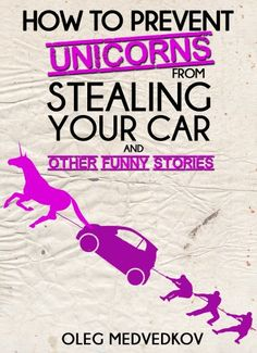 How to Prevent Unicorns from Stealing Your Car and Other Funny Stories. (Lunch Break Funnies, Humor Book Series) - Kindle edition by Oleg Medvedkov, Kaycee Hughes, Hercules Editing. Literature & Fiction Kindle eBooks @ Amazon.com.