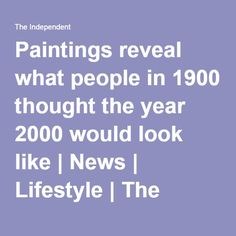 Paintings reveal what people in 1900 thought the year 2000 would look like | News | Lifestyle | The Independent