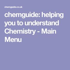 chemguide: helping you to understand Chemistry - Main Menu