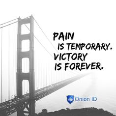 Pain is Temporary. Victory is Forever.  #entrepreneurship #entrepreneur #smallbusinessowner #smallbusiness #selfemployed #exploreeverything #onionid #inspiration #igerssf #igers #quoteoftheday #motivation #inspirationalquotes #startuplife #startups #startup #bridges