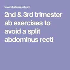 2nd & 3rd trimester ab exercises to avoid a split abdominus recti                                                                                                                                                                                 More