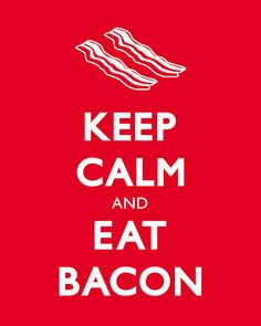 "Keep Calm and Eat Bacon Print - 8""x10"" - Available in Multiple Colors"