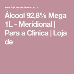 Álcool 92,8% Mega 1L - Meridional   Para a Clínica   Loja de