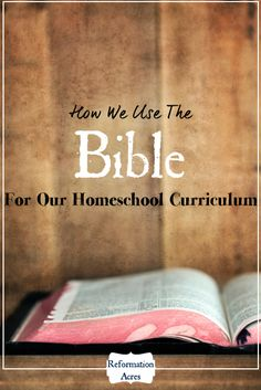 How to use the Bible as the basis and center of your Christian homeschool curriculum